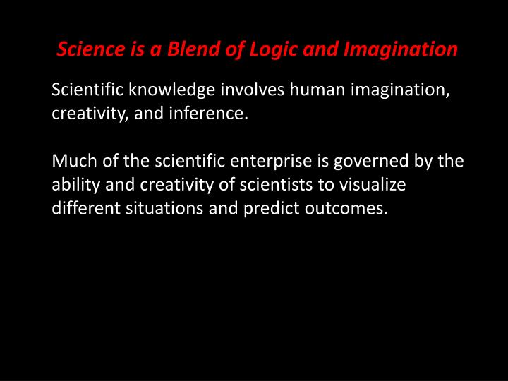 Science is a Blend of Logic and Imagination