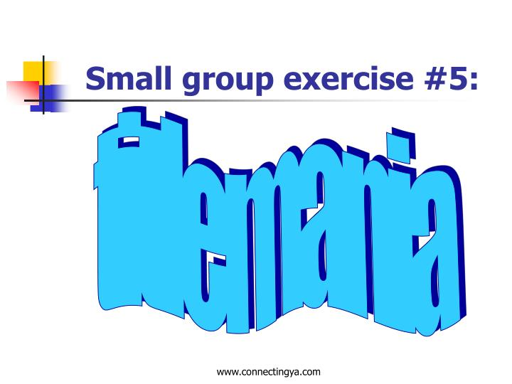 Small group exercise #5: