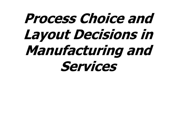 process choice and layout decisions in manufacturing and services n.