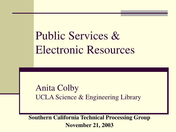 public services electronic resources anita colby ucla science engineering library n.