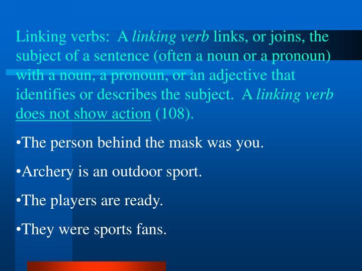 Linking verbs:  A