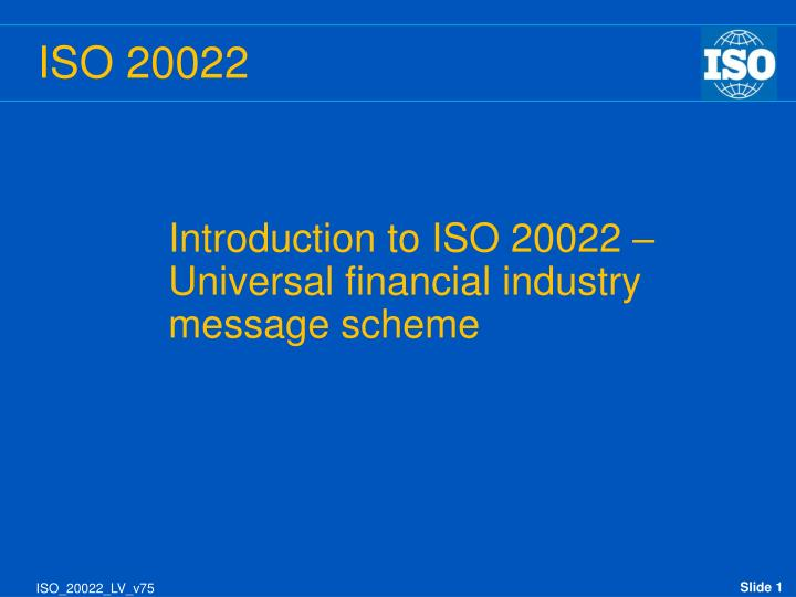 introduction to iso 20022 universal financial industry message scheme n.