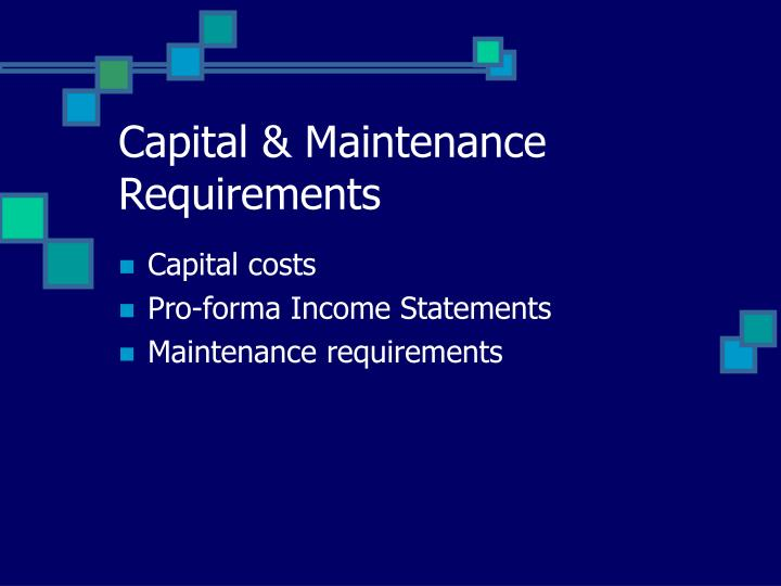 Capital & Maintenance Requirements