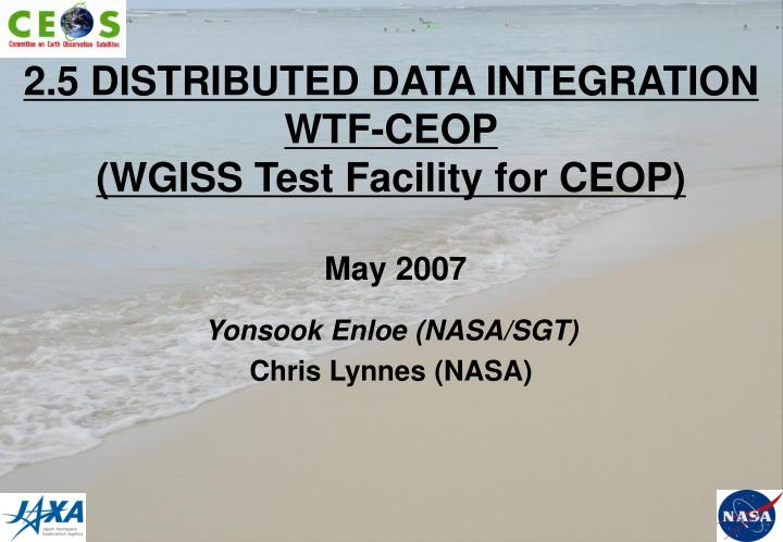 2 5 distributed data integration wtf ceop wgiss test facility for ceop may 2007 n.