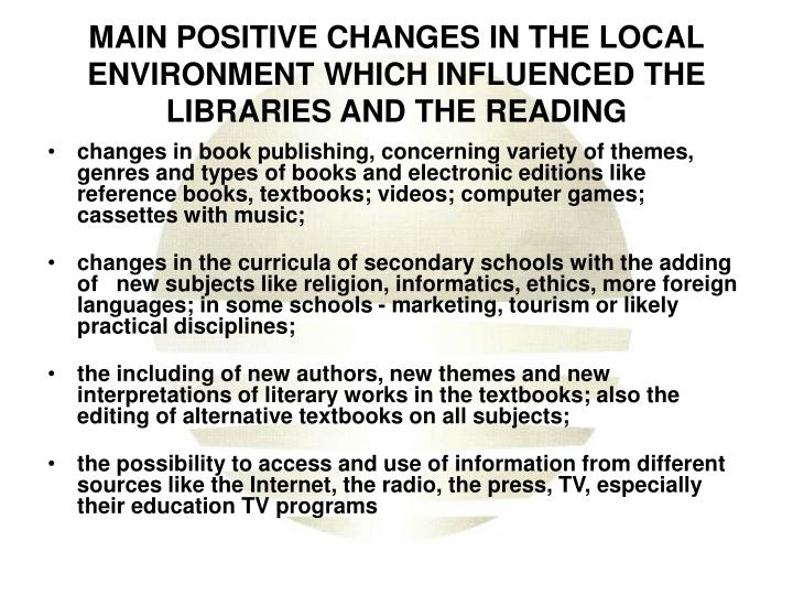 Main positive changes in the local environment which influenced the libraries and the reading