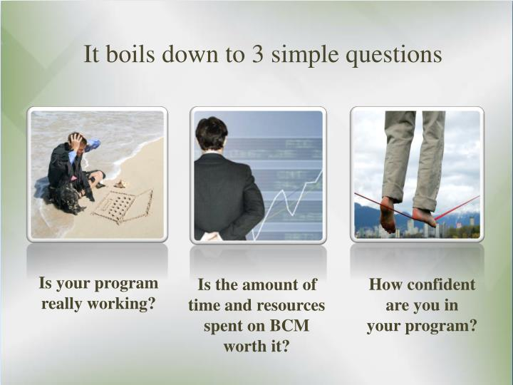 It boils down to 3 simple questions