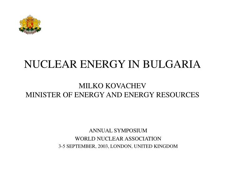 Nuclear energy in bulgaria milko kovachev minister of energy and energy resources