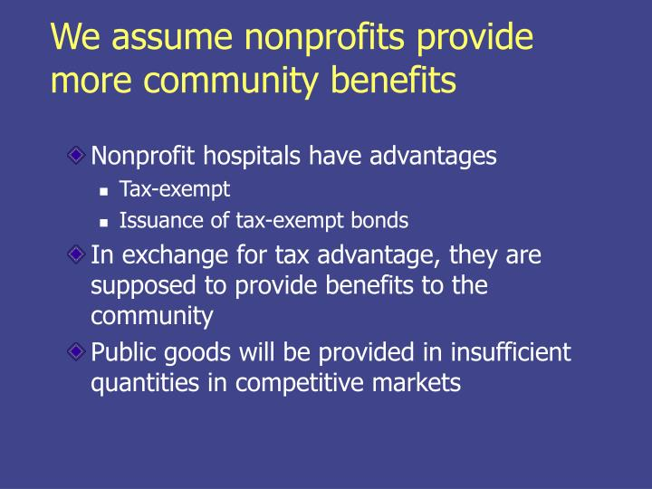We assume nonprofits provide more community benefits