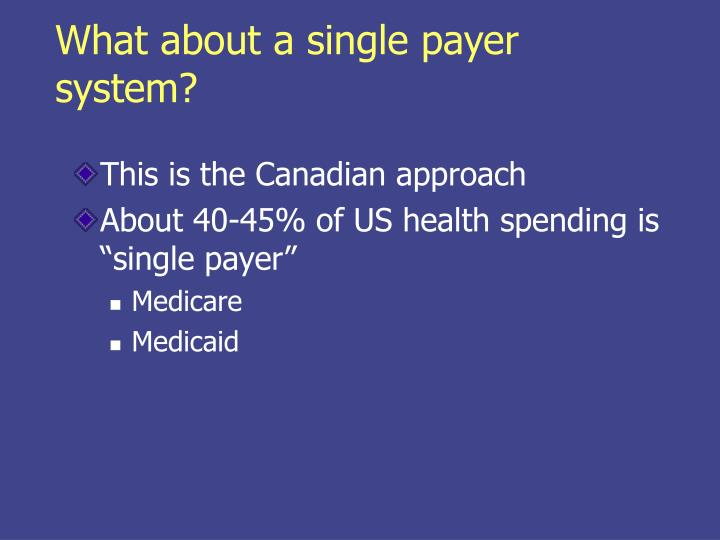 What about a single payer system?