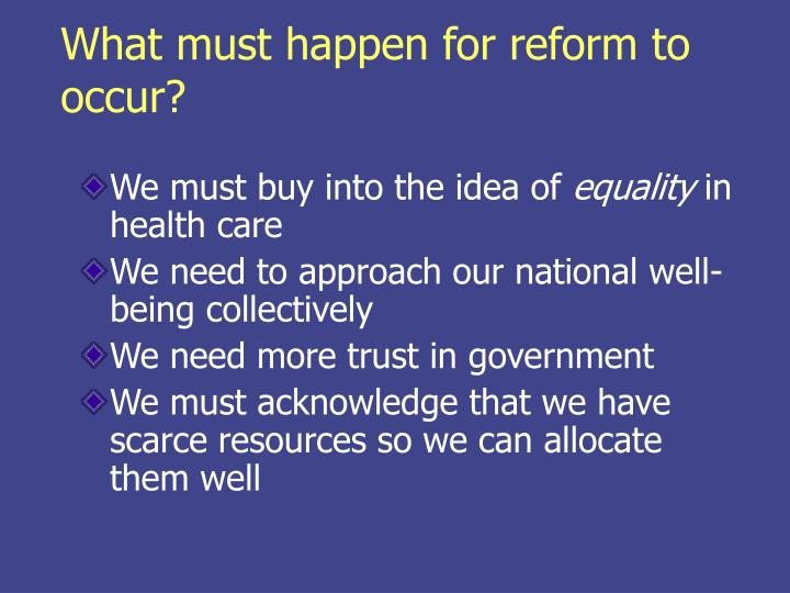 What must happen for reform to occur?