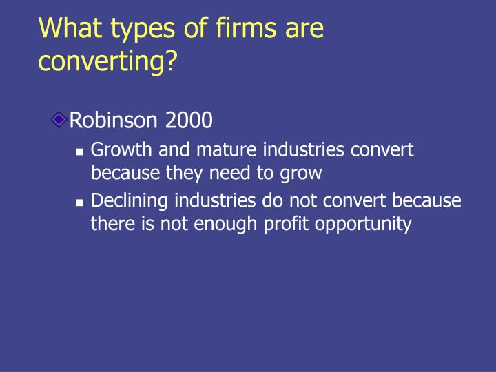 What types of firms are converting?
