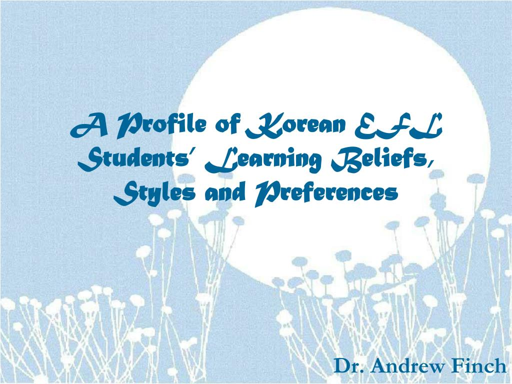 a profile of korean efl students learning beliefs styles and preferences l.