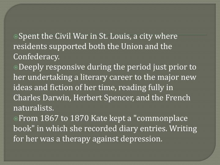 Spent the Civil War in St. Louis, a city where residents supported both the Union and the Confederacy.