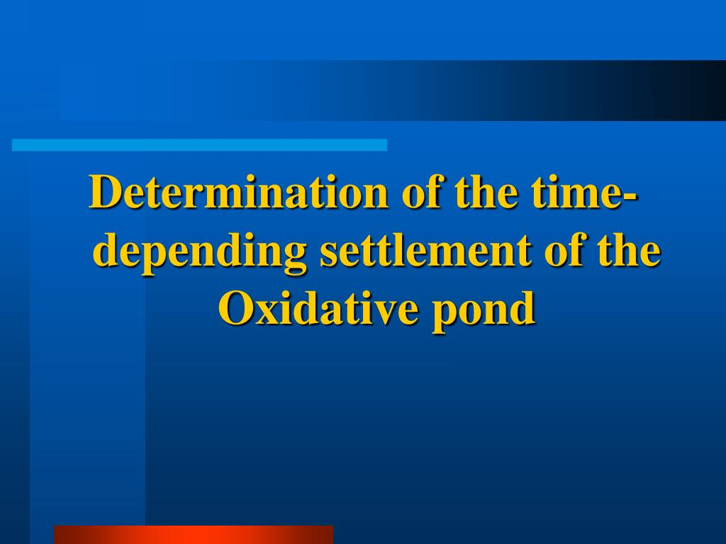 Determination of the time-depending settlement of the Oxidative pond