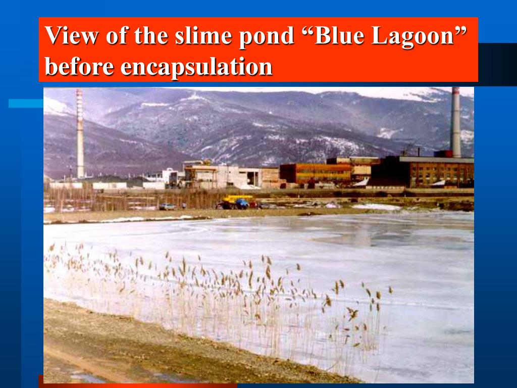 "View of the slime pond ""Blue Lagoon"" before encapsulation"