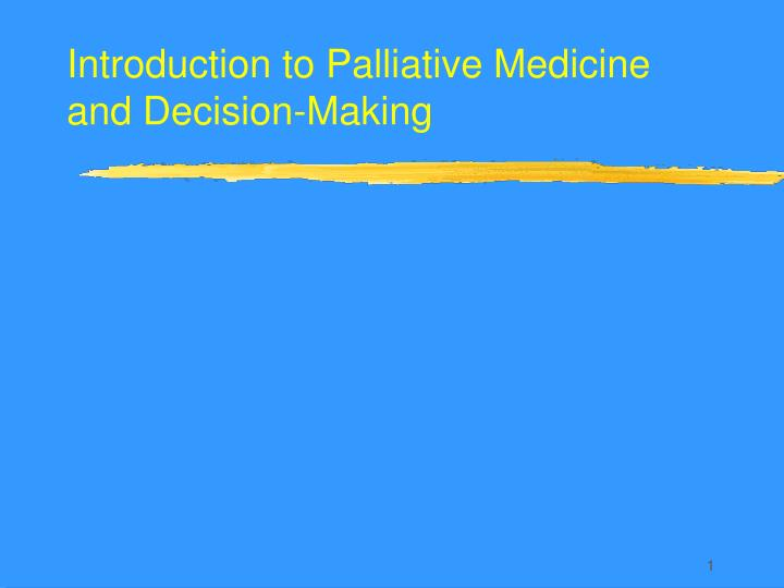 introduction to palliative medicine and decision making n.