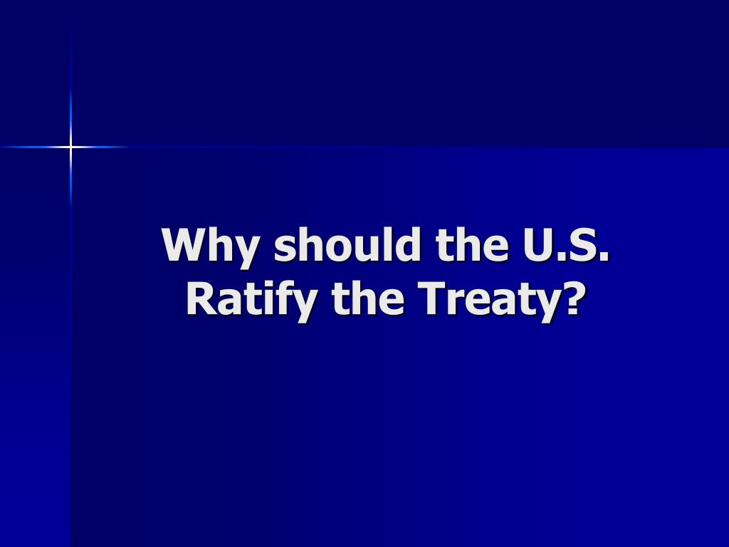 Why should the U.S. Ratify the Treaty?