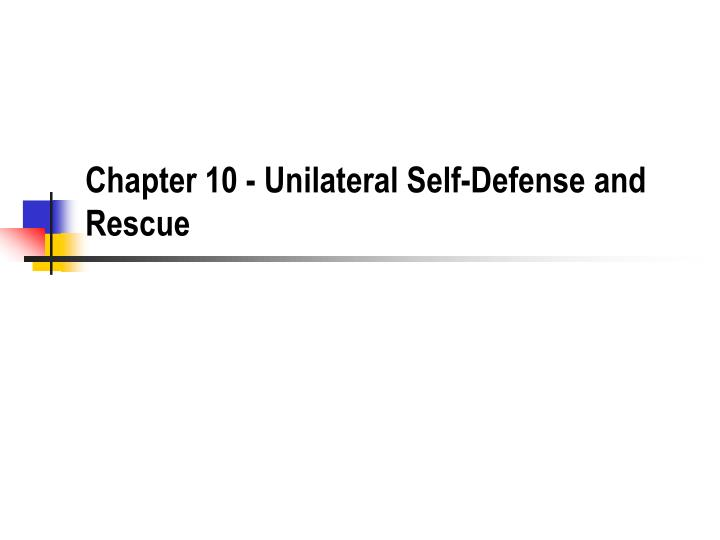 Chapter 10 unilateral self defense and rescue