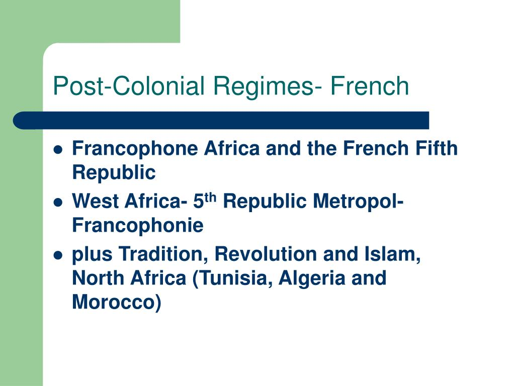 Post-Colonial Regimes- French