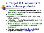 a target 1 amounts of reactants or products