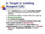b target 2 limiting reagent lr