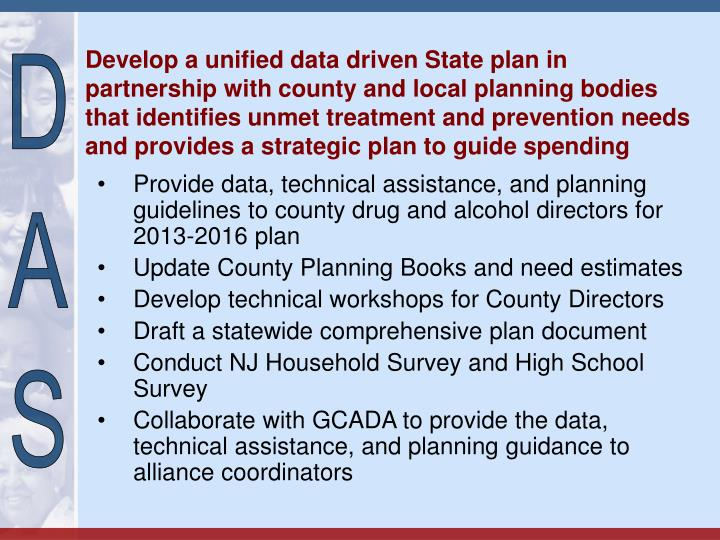 Develop a unified data driven State plan in partnership with county and local planning bodies that identifies unmet treatment and prevention needs and provides a strategic plan to guide spending