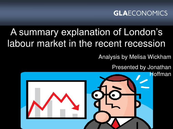 a summary explanation of london s labour market in the recent recession n.
