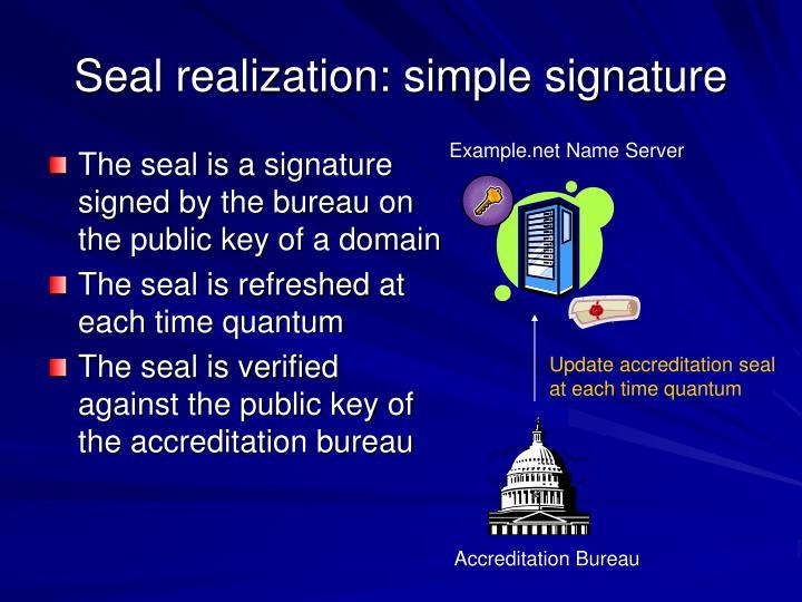 Seal realization: simple signature