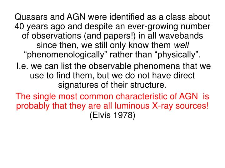 Quasars and AGN were identified as a class about 40 years ago and despite an ever-growing number of observations (and papers!) in all wavebands since then, we still only know them