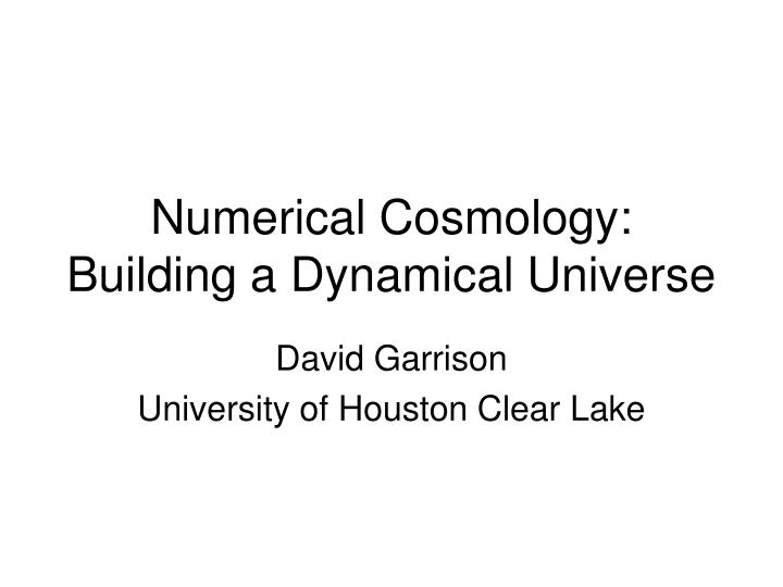 numerical cosmology building a dynamical universe n.