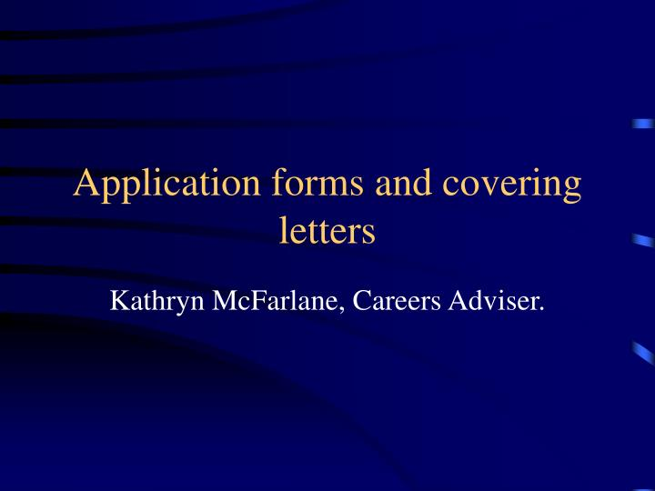 application forms and covering letters n.