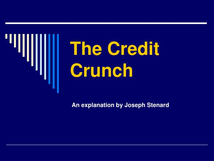 the credit crunch n.