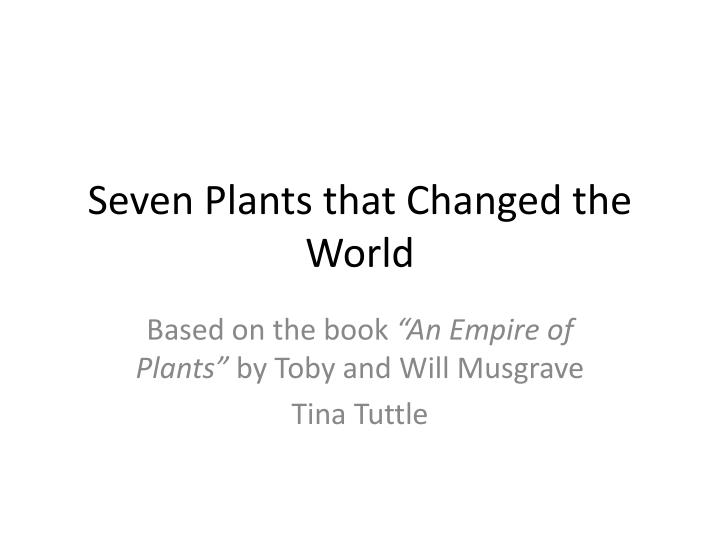 seven plants that changed the world n.