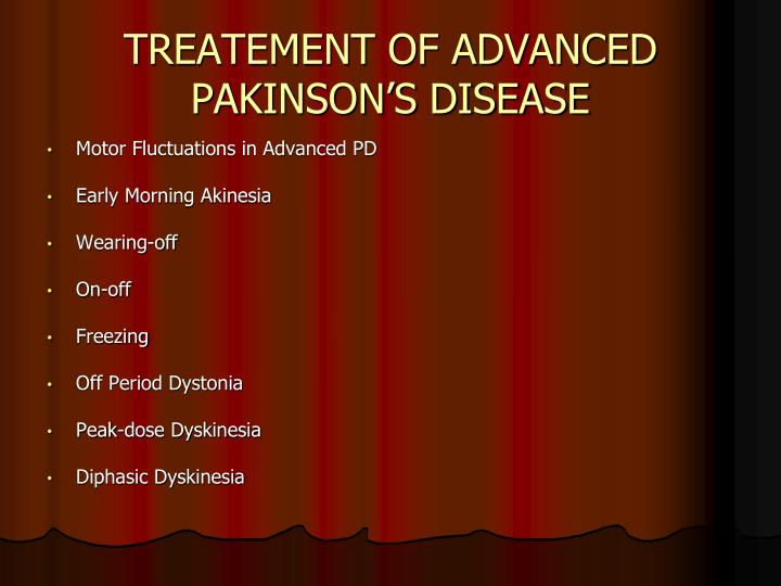 TREATEMENT OF ADVANCED PAKINSON'S DISEASE