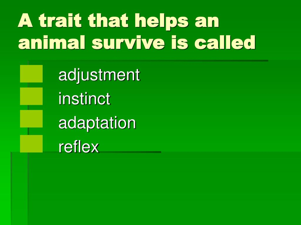A trait that helps an animal survive is called