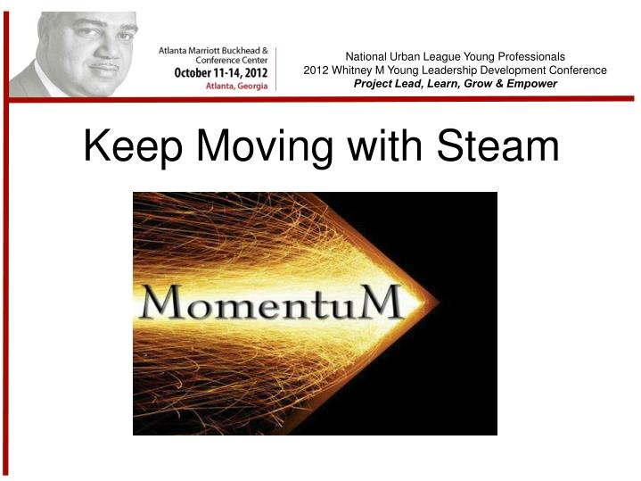 Keep Moving with Steam