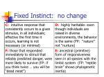 fixed instinct no change
