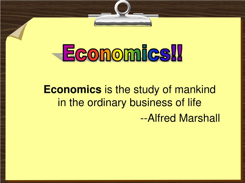 economics is the study of mankind in the ordinary business of life alfred marshall l.