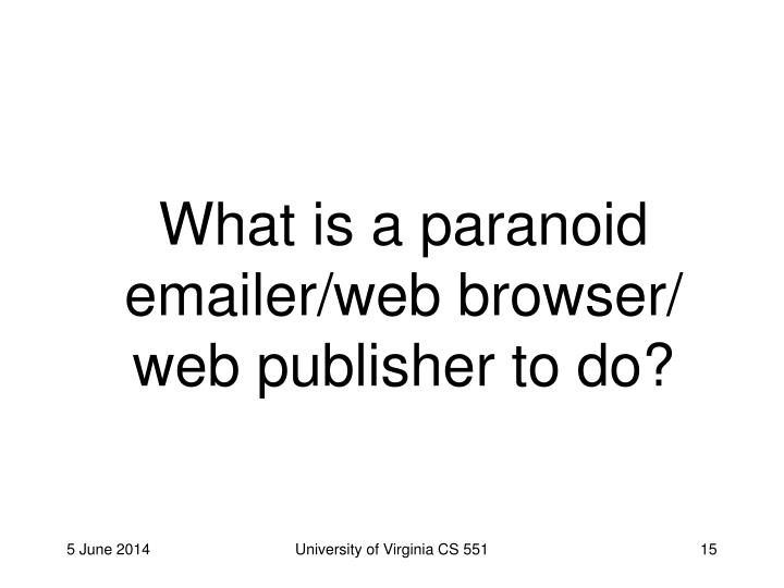 What is a paranoid emailer/web browser/ web publisher to do?
