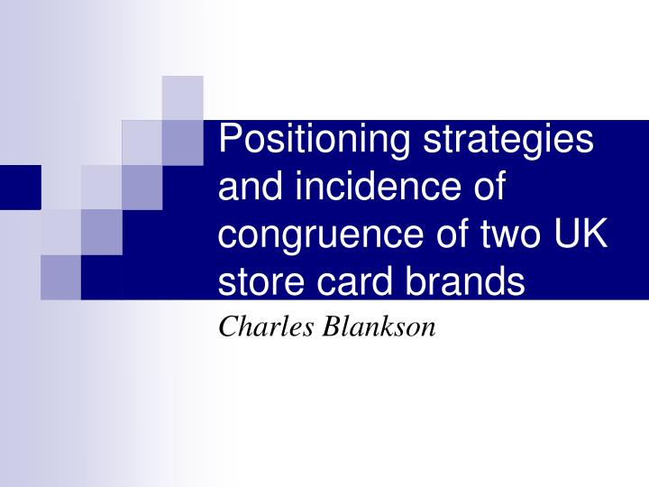 positioning strategies and incidence of congruence of two uk store card brands n.