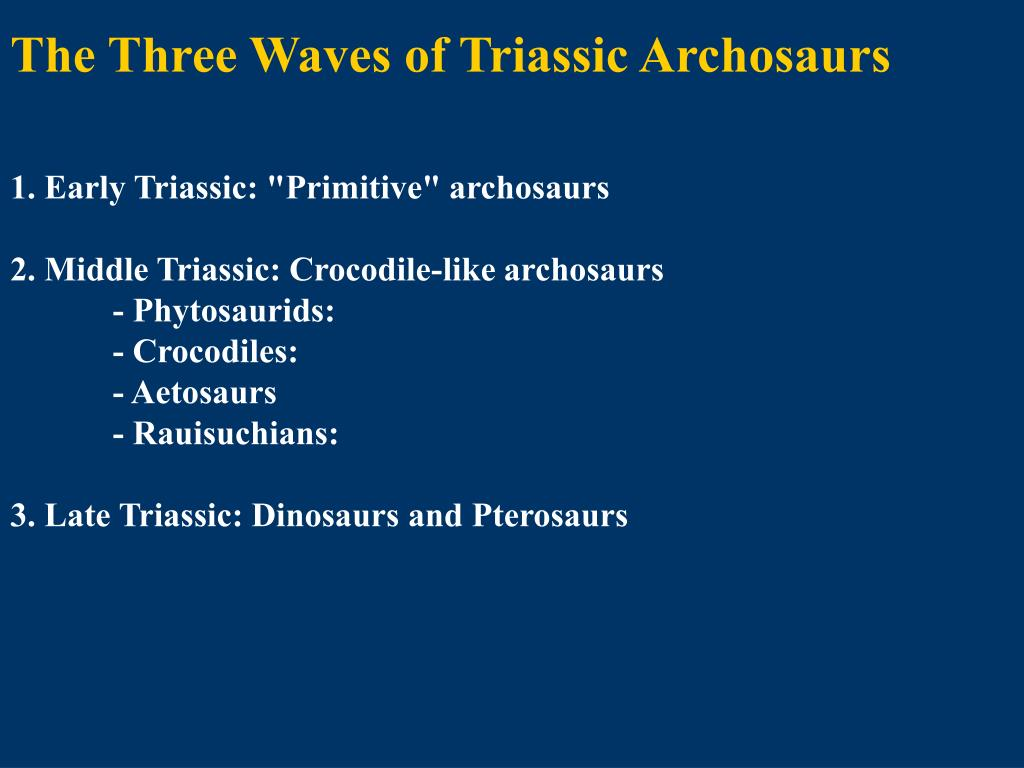 The Three Waves of Triassic Archosaurs
