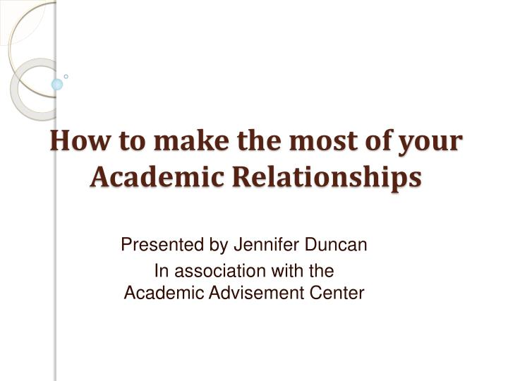 how to make the most of your academic relationships n.