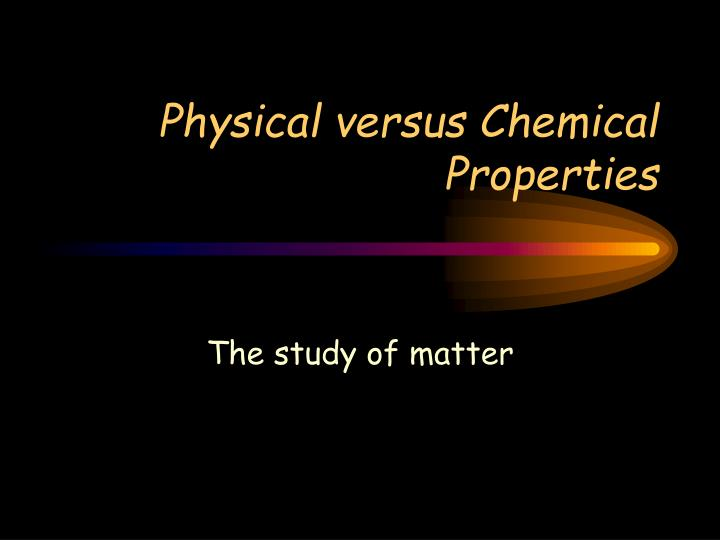 physical versus chemical properties n.