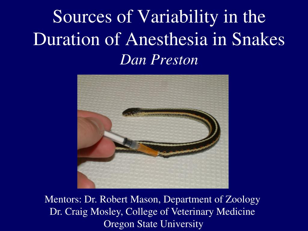 sources of variability in the duration of anesthesia in snakes dan preston l.