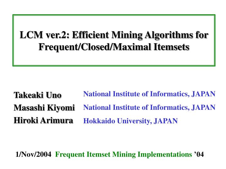 lcm ver 2 efficient mining algorithms for frequent closed maximal itemsets n.