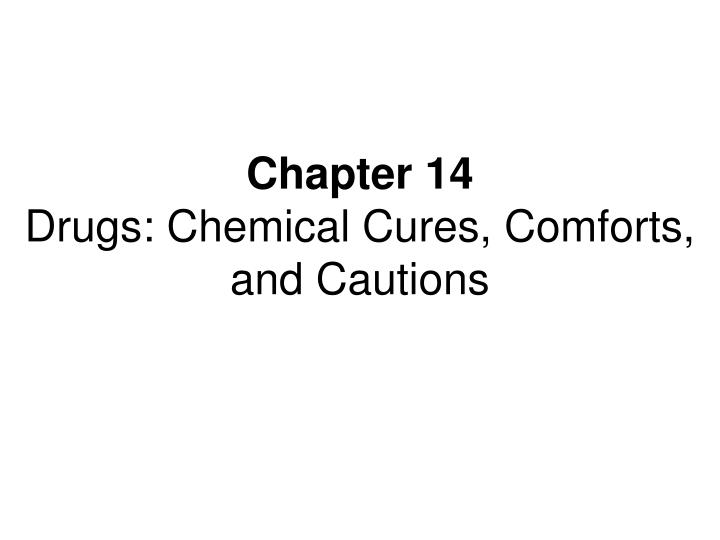 chapter 14 drugs chemical cures comforts and cautions n.