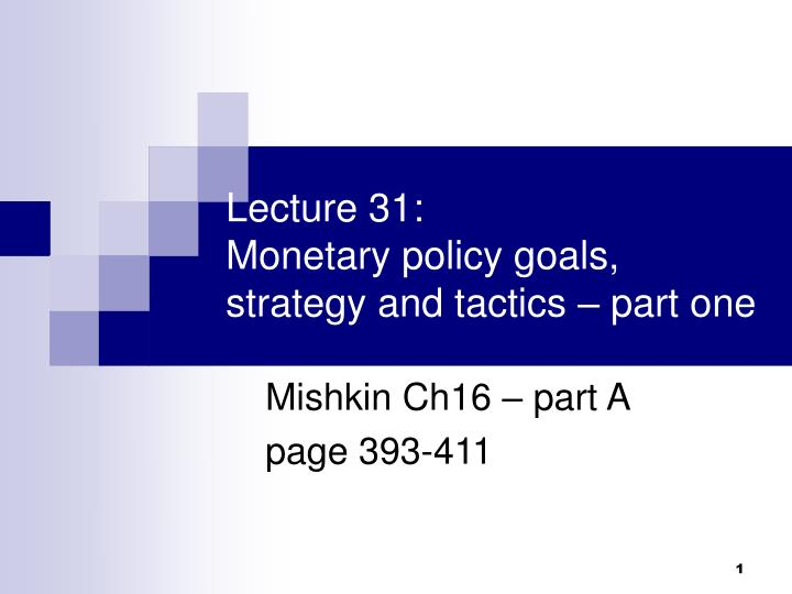Lecture 31 monetary policy goals strategy and tactics part one