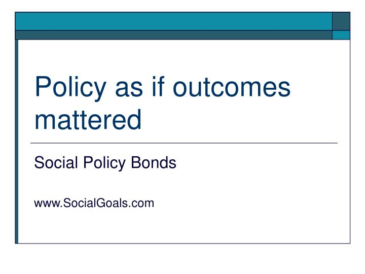 policy as if outcomes mattered n.