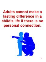 adults cannot make a lasting difference in a child s life if there is no personal connection