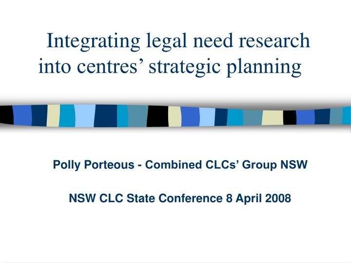 integrating legal need research into centres strategic planning n.